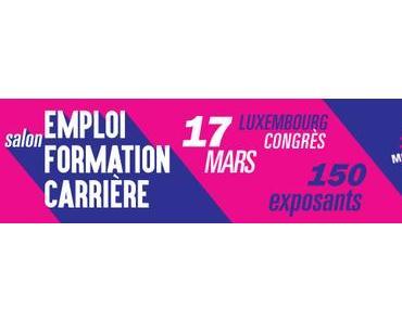 2 000 freie Stellen und Hunderte von Aus- & Weiterbildungsangeboten Freitag, den 17. März 2017, im Luxembourg Congrès!